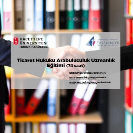 Ticaret Hukuku Arabuluculuk Uzmanlık Eğitimi (74 saat) 3.Grup Açılmıştır, Kesin Kayıtlar Alınmaktadır.