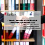 Tüketici Hukuku Arabuluculuk Uzmanlık Eğitimi (45 saat)  3.Grup Açılmıştır, Kesin Kayıtlar Alınmaktadır